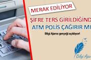 ATM'ye Kart Şifresi Tersten Girildiğinde Polis Çağırır mı?